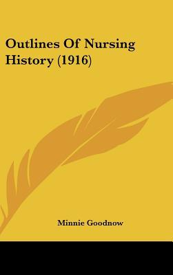 Outlines Of Nursing History (1916) written by Minnie Goodnow