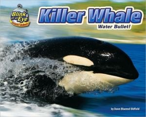 Killer Whale: Water Bullet! book written by Dawn Bluemel Oldfield