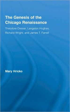 The Genesis of the Chicago Renaissance: Theodore Dreiser, Langston Hughes, Richard Wright, and James T. Farrell book written by Mary Hricko