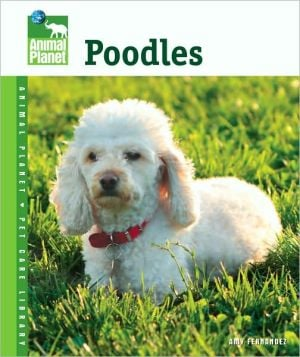 Poodles (Animal Planet Pet Care Library Series) book written by Amy Fernandez