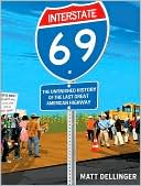 Interstate 69: The Unfinished History of the Last Great American Highway written by Matt Dellinger
