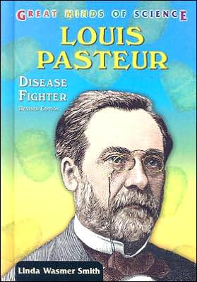Louis Pasteur: Disease Fighter book written by Linda Smith