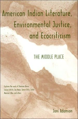 American Indian Literature, Environmental Justice, and Ecocriticism: The Middle Place book written by Joni Adamson