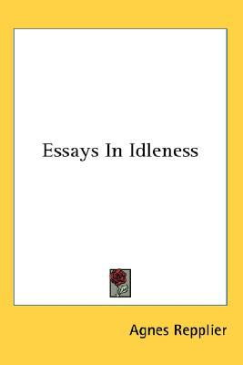Essays in Idleness book written by Agnes Repplier