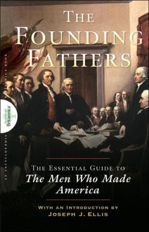 Founding Fathers: The Essential Guide to the Men Who Made America book written by Encyclopaedia Britannica