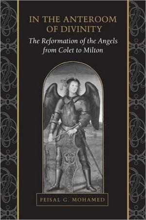 In the Anteroom of Divinity: The Reformation of the Angels from Colet to Milton book written by Feisal G. Mohamed