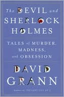 The Devil and Sherlock Holmes: Tales of Murder, Madness, and Obsession book written by David Grann