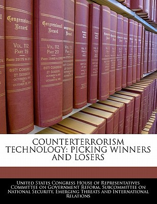 Counterterrorism Technology: Picking Winners and Losers written by United States Congress House of Represen