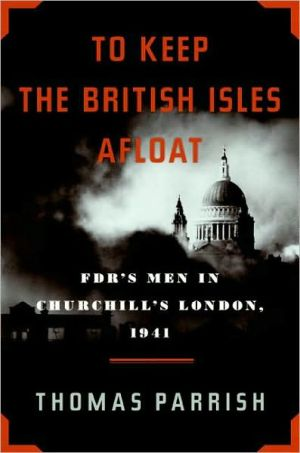 To Keep the British Isles Afloat: FDR's Men in Churchill's London 1941 book written by Thomas Parrish