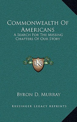 Commonwealth of Americans: A Search for the Missing Chapters of Our Story written by Murray, Byron D.