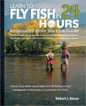 Learn to Fly Fish in 24 Hours book written by Robert J. Sousa