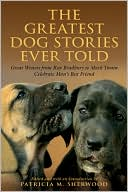 The Greatest Dog Stories Ever Told: Great Writers from Ray Bradbury to Mark Twain Celebrate Man's Best Friend book written by Patricia M. Sherwood
