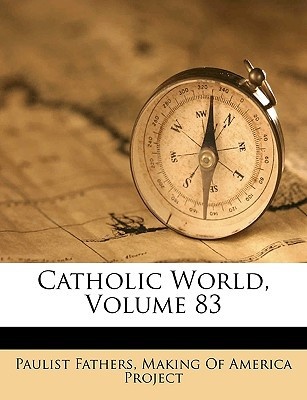Catholic World, Volume 83 book written by Fathers, Paulist , Making of America Project, Of America Project