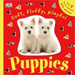 Soft, Fluffy, Playful Puppies book written by DK Publishing