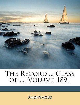 The Record ... Class of ..., Volume 1891 book written by Anonymous