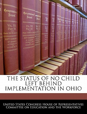The Status of No Child Left Behind Implementation in Ohio written by United States Congress House of Represen