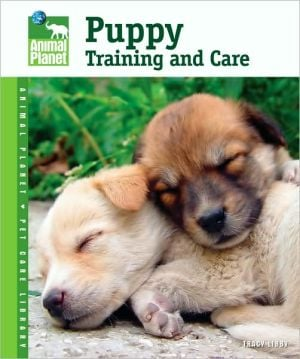 Puppy Training and Care (Animal Planet Pet Care Library Series) written by Tracy Libby