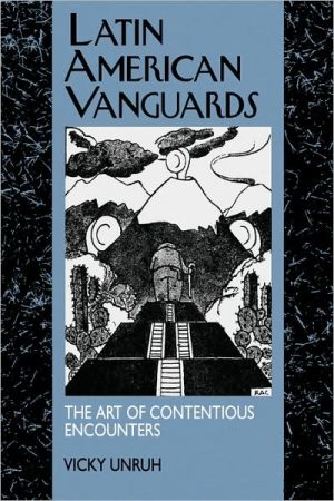 Latin American Vanguards: The Art of Contentious Encounters book written by Vicky Unruh