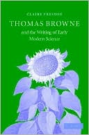 Thomas Browne and the Writing of Early Modern Science written by Claire Preston