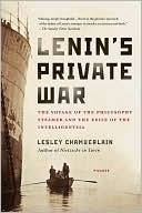 Lenin's Private War: The Voyage of the Philosophy Steamer and the Exile of the Intelligentsia book written by Lesley Chamberlain