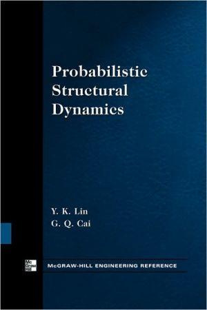Probabilistic Structural Dynamics book written by Y.K. Lin