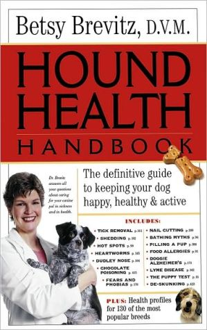 Hound Health Handbook : The Definitive Guide to Keeping Your Dog Happy, Healthy and Active book written by Betsy Brevitz, Brevitz