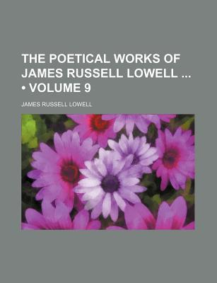 The Poetical Works of James Russell Lowell (Volume 9) book written by Lowell, James Russell