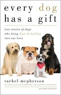 Every Dog Has a Gift: True Stories of Dogs Who Bring Hope and Healing into Our Lives book written by Rachel McPherson