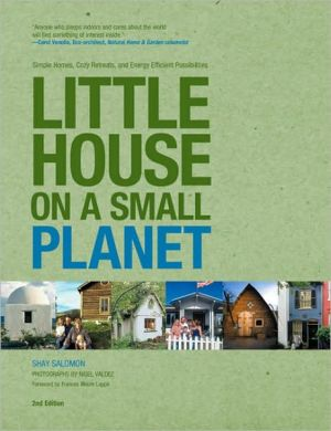 Little House on a Small Planet: Simple Homes, Cozy Retreats, and Energy Efficient Possibilities book written by Shay Salomon