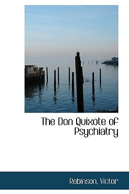 The Don Quixote of Psychiatry written by Victor, Robinson