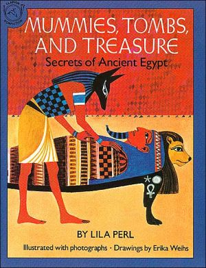 Mummies, Tombs, and Treasure: Secrets of Ancient Egypt book written by Lila Perl Yerkow