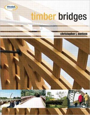 Timber Bridges book written by Christopher Mettem