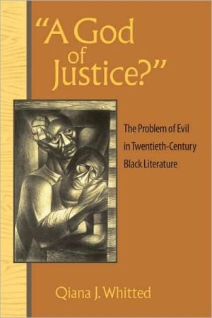 A God of Justice?: The Problem of Evil in Twentieth-Century Black Literature book written by Qiana J. Whitted