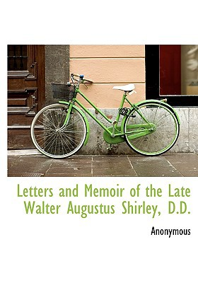 Letters and Memoir of the Late Walter Augustus Shirley, D.D. book written by Anonymous