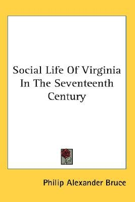 Social Life of Virginia in the Seventeen book written by Philip Alexan Bruce