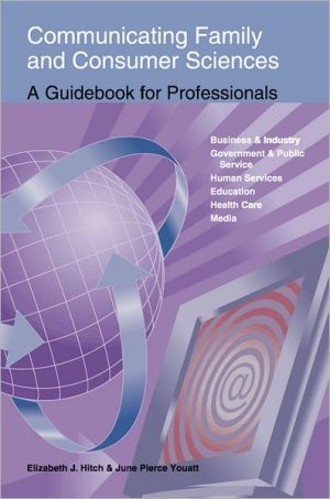 Communicating Family and Consumer Sciences: A Guidebook for Professionals book written by Elizabeth J. Hitch