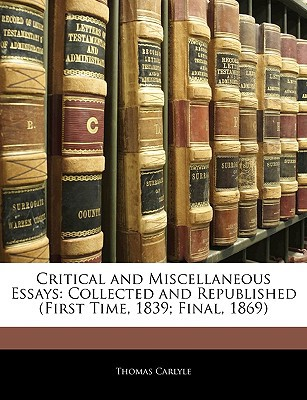 Critical and Miscellaneous Essays: Collected and Republished (First Time, 1839; Final, 1869 book written by Carlyle, Thomas
