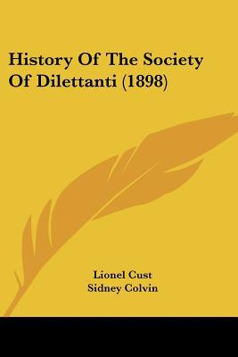 History Of The Society Of Dilettanti (1898) written by Lionel Cust