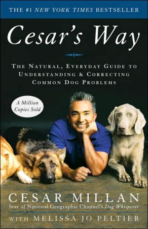 Cesar's Way: The Natural, Everyday Guide to Understanding and Correcting Common Dog Problems written by Cesar Millan