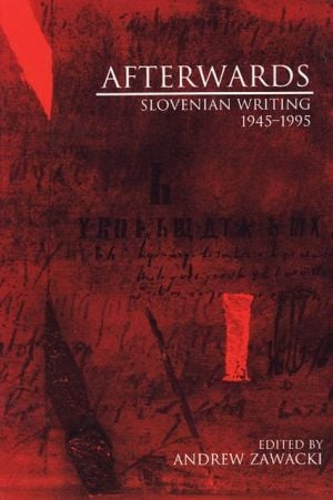 Afterwards: Slovenian Writing 1945-1995 book written by Andrew Zawacki