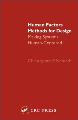Human Factors Methods for Design: Making Systems Human-Centered book written by Christopher P. Nemeth