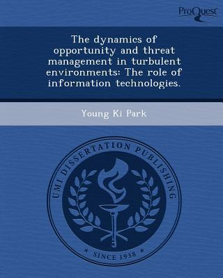 The Dynamics of Opportunity and Threat Management in Turbulent Environments written by Young Ki Park