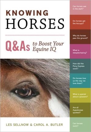 Knowing Horses: Q&As to Boost Your Equine IQ book written by Les Sellnow