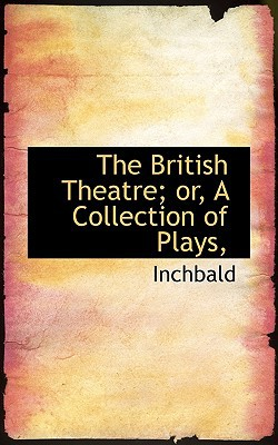 The British Theatre; Or, a Collection of Plays, book written by Inchbald