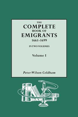 Complete Book of Emigrants, 1661-1699, Vol. I written by Coldham, Peter Wilson