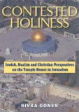 Contested Holiness: Jewish, Muslim, and Christian Perspectives on the Temple Mount in Jerusalem book written by Rivka Gonen