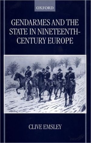 Gendarmes and the State in Nineteenth-Century Europe book written by Clive Emsley