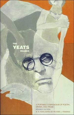 Yeats Reader: A Portable Compendium of Poetry, Drama, and Prose book written by William Butler Yeats