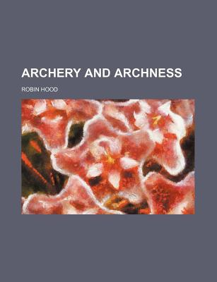 Archery and Archness book written by Hood, Robin