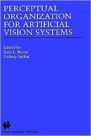 Perceptual Organization for Artificial Vision Systems book written by Kim L. Boyer